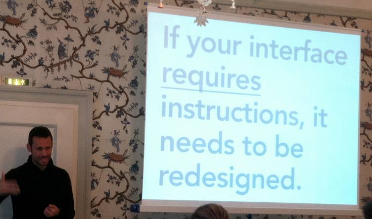 """So says Dan:  """"If your interface requires instructions, it needs to be redesigned."""""""
