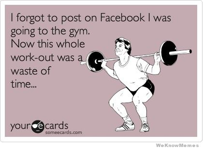 i-forgot-to-post-on-facebook-i-was-going-to-the-gym